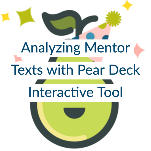 Analyzing Mentor Texts with Pear Deck Interactive Tool
