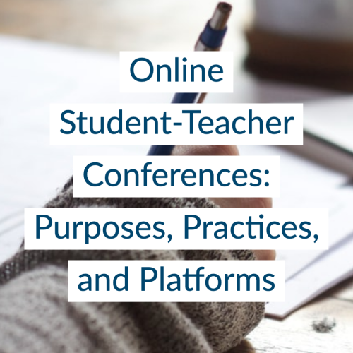 Online Student-Teacher Conferences: Purposes, Practices, and Platforms